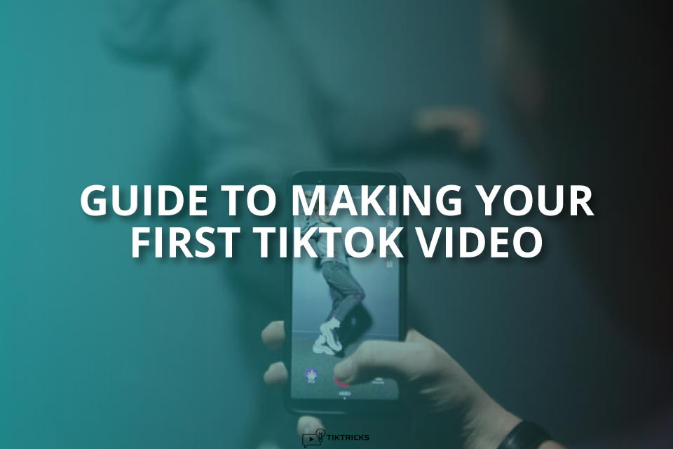 Making Your First TikTok Video