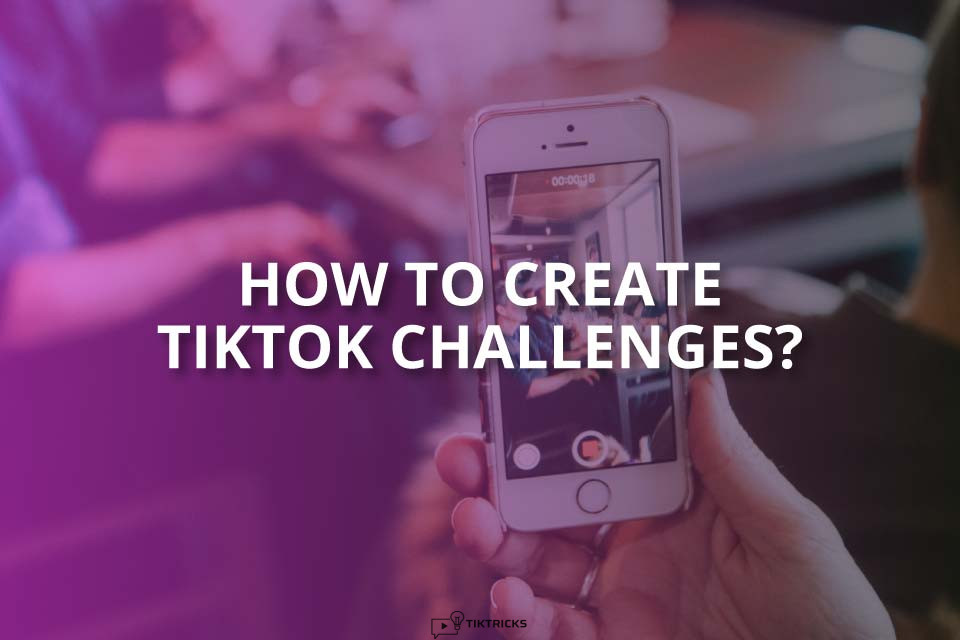 How to Create TikTok Challenges? (Simple Guide)