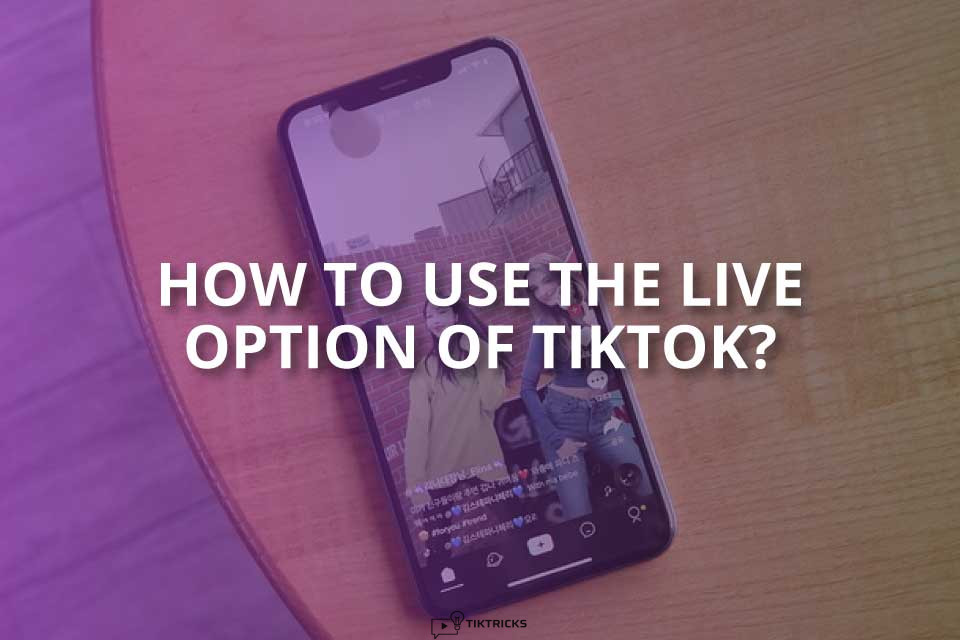 How to Use the Live Option of TikTok