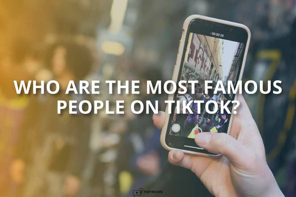 Who Are the Most Famous People on TikTok?