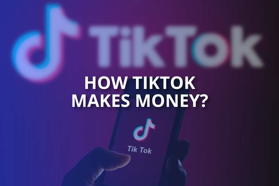 How TikTok Makes Money? (TikTok Revenue)