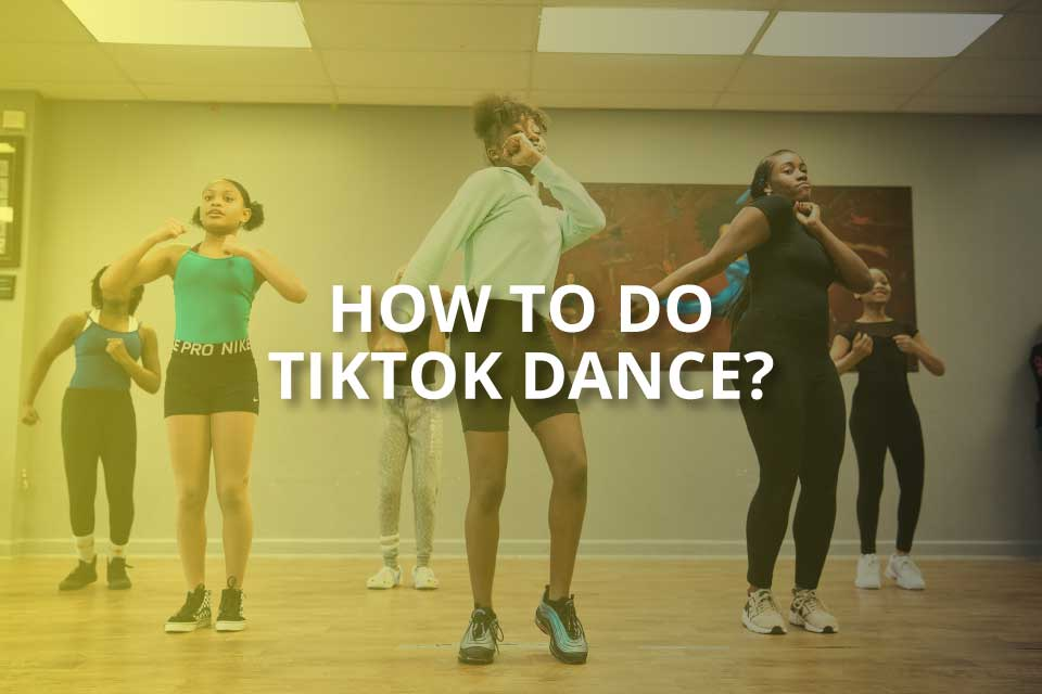How to Do TikTok Dances? (Brief Guide)