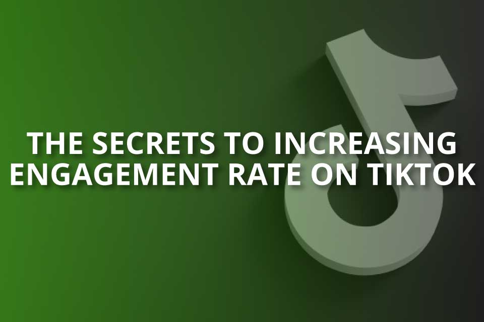 the secrets to increasing engagement rate on tiktok
